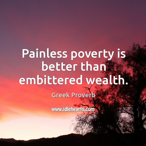 Image, Painless poverty is better than embittered wealth.