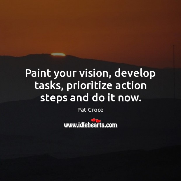 Paint your vision, develop tasks, prioritize action steps and do it now. Image