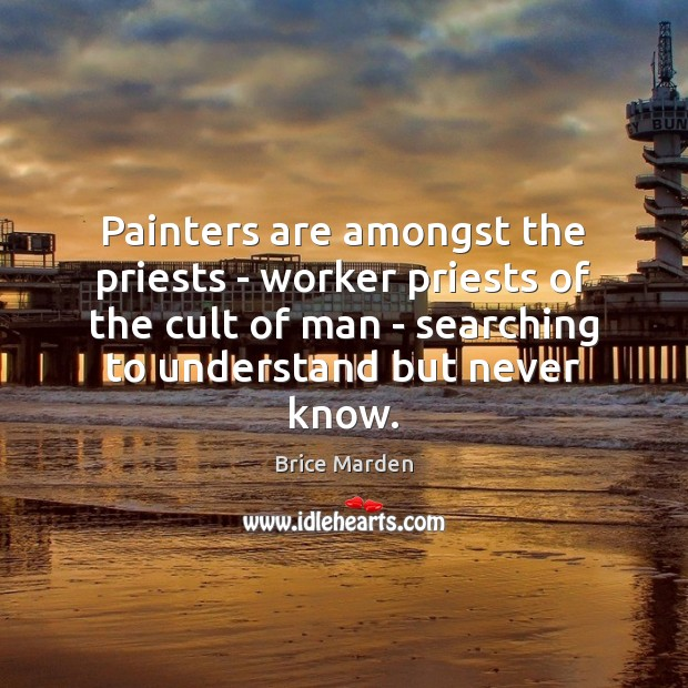 Painters are amongst the priests – worker priests of the cult of Image