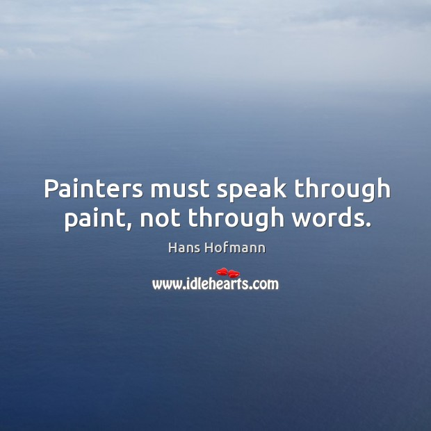 Painters must speak through paint, not through words. Image