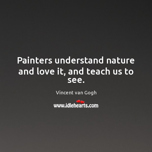 Painters understand nature and love it, and teach us to see. Image