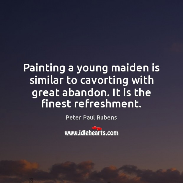 Painting a young maiden is similar to cavorting with great abandon. It Image