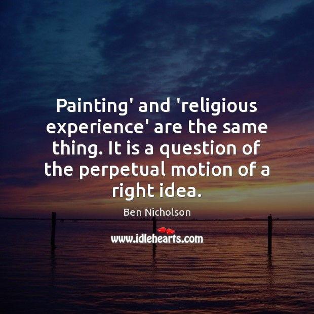 Painting' and 'religious experience' are the same thing. It is a question Image