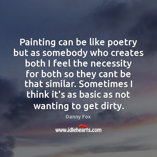 Painting can be like poetry but as somebody who creates both I Image