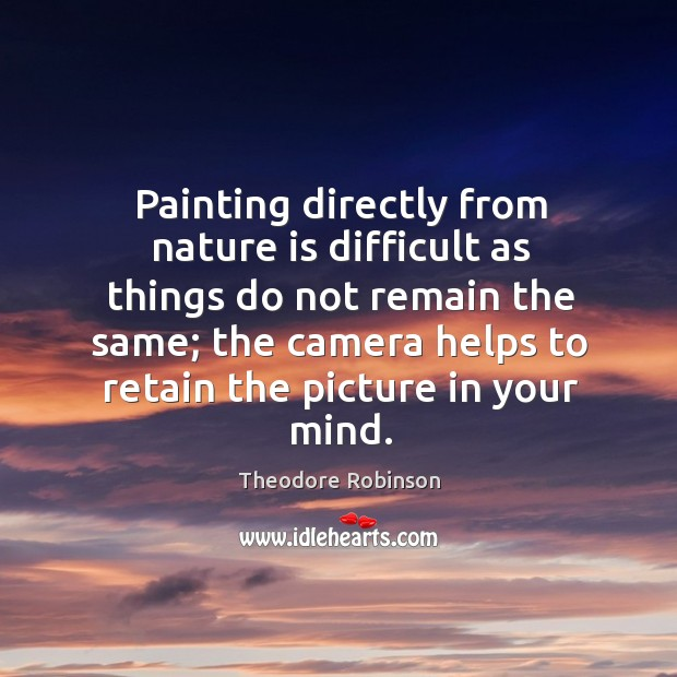 Painting directly from nature is difficult as things do not remain the same Image