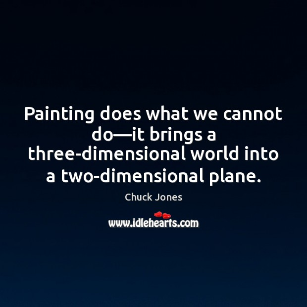 Painting does what we cannot do—it brings a three-dimensional world into Image