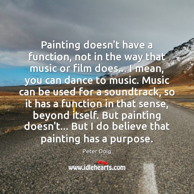 Painting doesn't have a function, not in the way that music or Image