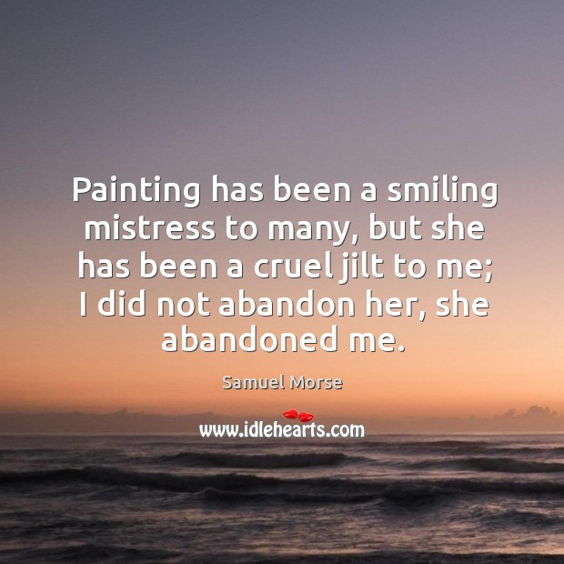 Painting has been a smiling mistress to many, but she has been Image