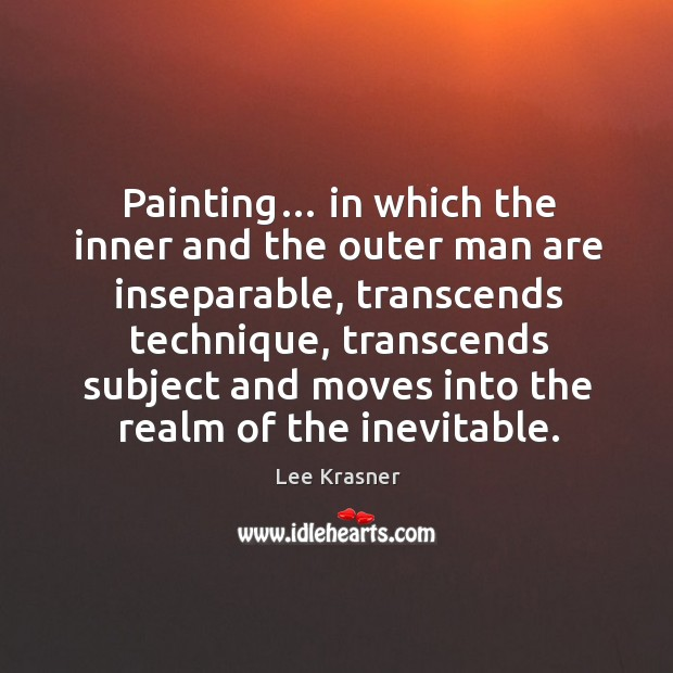 Painting… in which the inner and the outer man are inseparable, transcends technique Image
