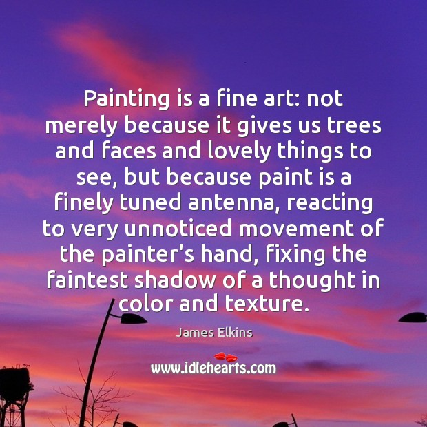 Image, Painting is a fine art: not merely because it gives us trees