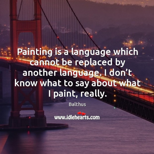 Image, Painting is a language which cannot be replaced by another language.