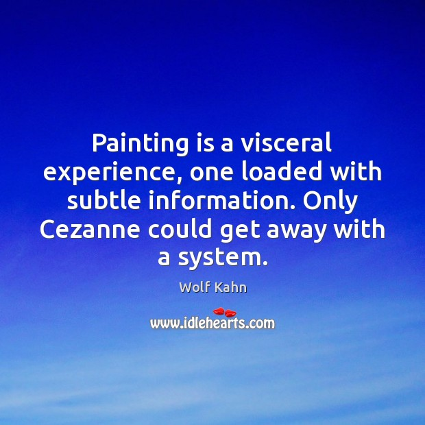Painting is a visceral experience, one loaded with subtle information. Only Cezanne Image