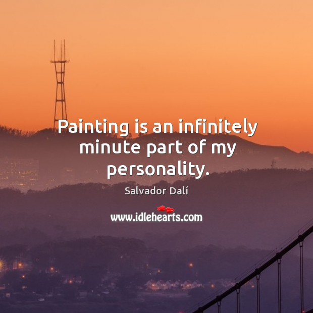 Painting is an infinitely minute part of my personality. Image