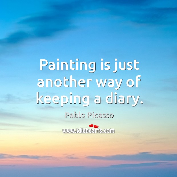 Image, Painting is just another way of keeping a diary.