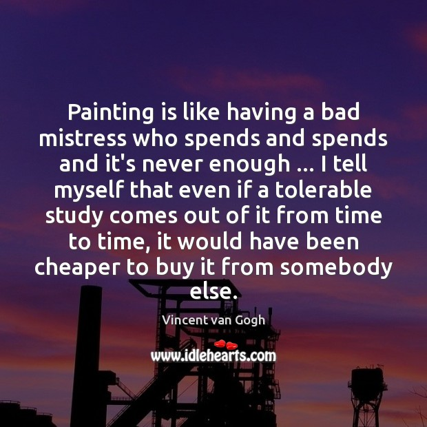 Painting is like having a bad mistress who spends and spends and Image