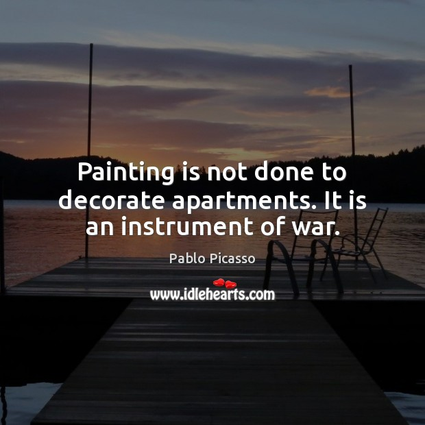 Image, Painting is not done to decorate apartments. It is an instrument of war.
