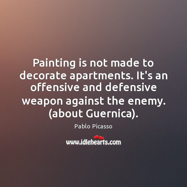 Painting is not made to decorate apartments. It's an offensive and defensive Image