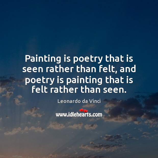 Image, Painting is poetry that is seen rather than felt, and poetry is
