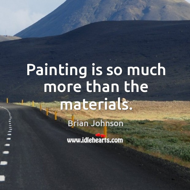 Painting is so much more than the materials. Image