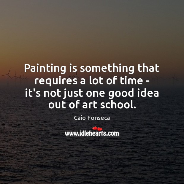 Painting is something that requires a lot of time – it's not Image
