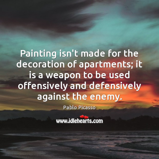 Image, Painting isn't made for the decoration of apartments; it is a weapon