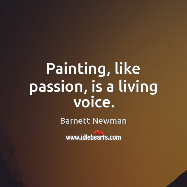 Image, Painting, like passion, is a living voice.