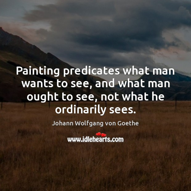 Painting predicates what man wants to see, and what man ought to Image