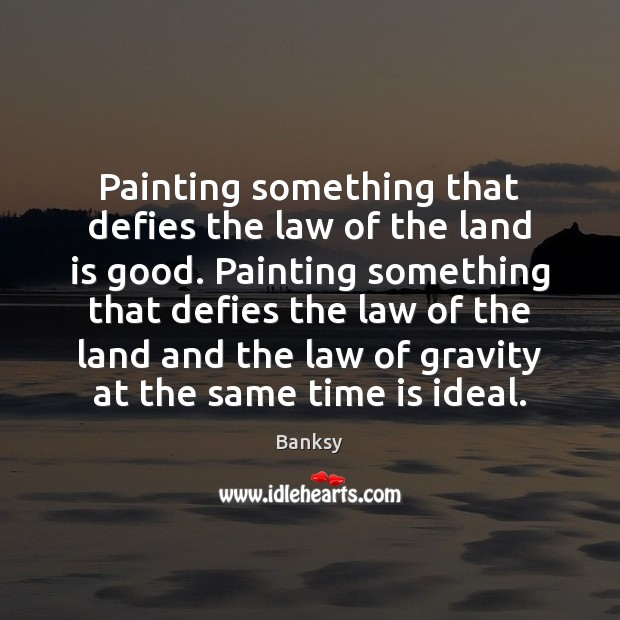 Image, Painting something that defies the law of the land is good. Painting