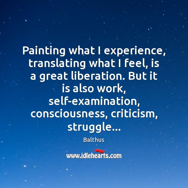 Image, Painting what I experience, translating what I feel, is a great liberation.