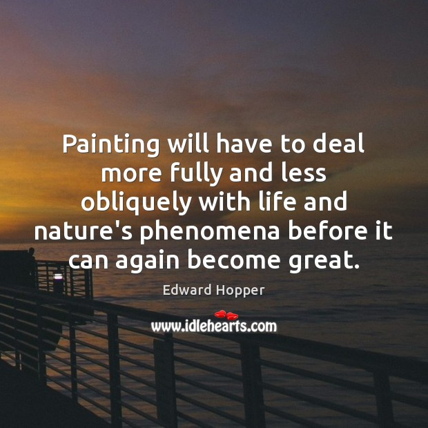 Painting will have to deal more fully and less obliquely with life Image