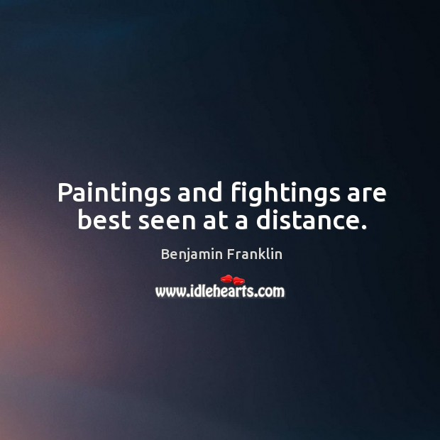 Paintings and fightings are best seen at a distance. Image