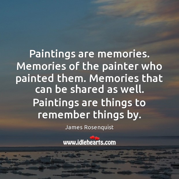 Paintings are memories. Memories of the painter who painted them. Memories that Image
