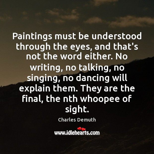 Paintings must be understood through the eyes, and that's not the word Charles Demuth Picture Quote