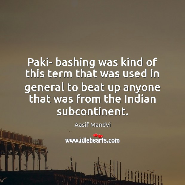 Image, Paki- bashing was kind of this term that was used in general