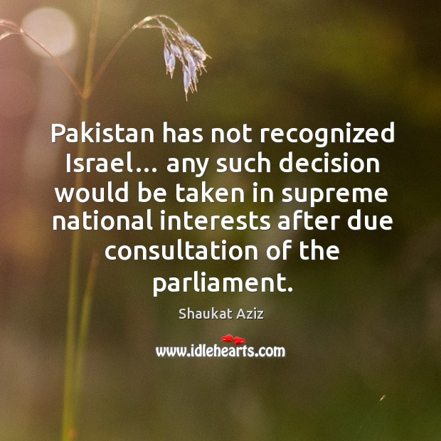 Pakistan has not recognized israel… any such decision would be taken in supreme Image