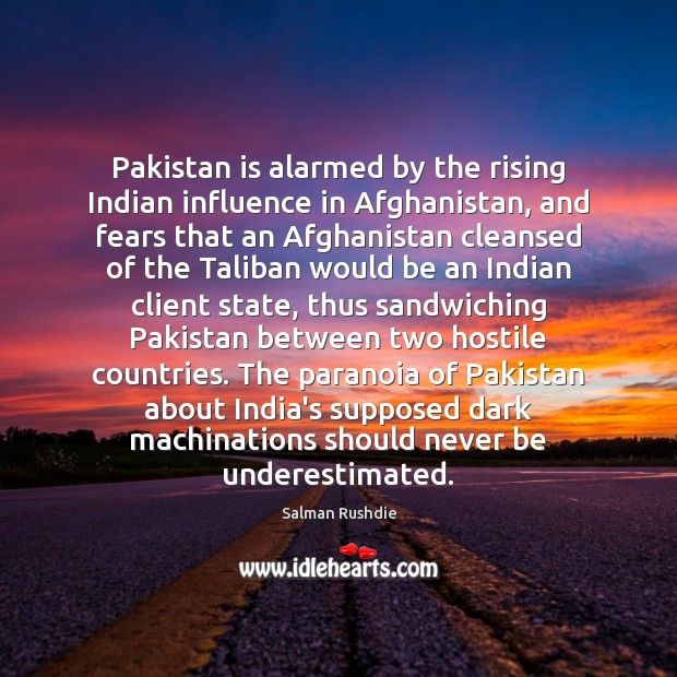 Image, Pakistan is alarmed by the rising Indian influence in Afghanistan, and fears
