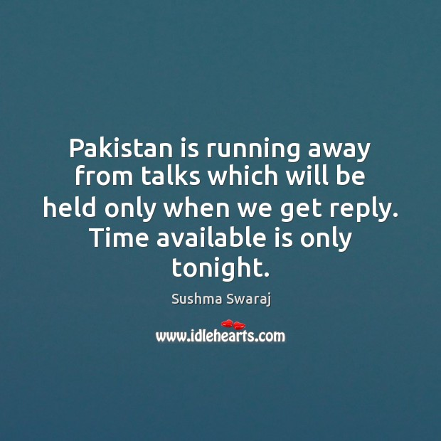 Pakistan is running away from talks which will be held only when Image