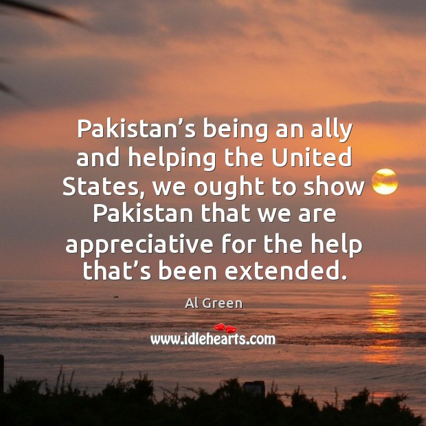 Image, Pakistan's being an ally and helping the united states, we ought to show pakistan that