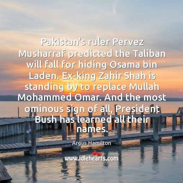 Pakistan's ruler Pervez Musharraf predicted the Taliban will fall for hiding Osama Argus Hamilton Picture Quote