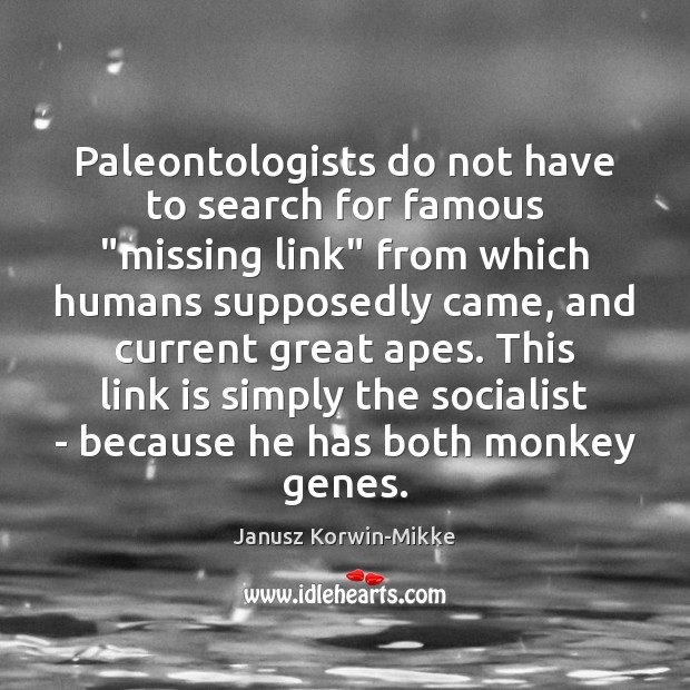 """Paleontologists do not have to search for famous """"missing link"""" from which Janusz Korwin-Mikke Picture Quote"""