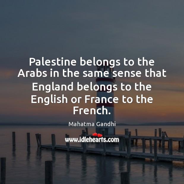 Palestine belongs to the Arabs in the same sense that England belongs Image