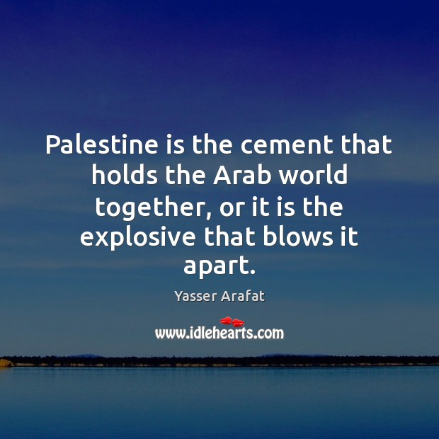 Palestine is the cement that holds the Arab world together, or it Image