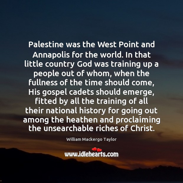 Image, Palestine was the West Point and Annapolis for the world. In that