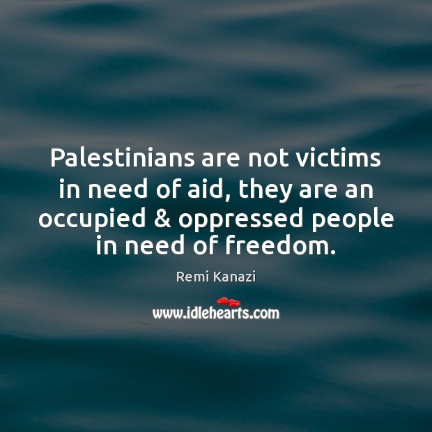 Palestinians are not victims in need of aid, they are an occupied & Image