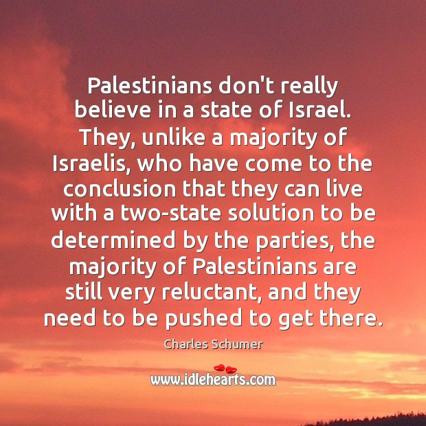 Palestinians don't really believe in a state of Israel. They, unlike a Image