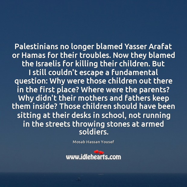 Image, Palestinians no longer blamed Yasser Arafat or Hamas for their troubles. Now