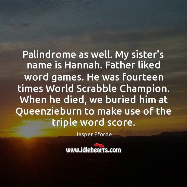 Palindrome as well. My sister's name is Hannah. Father liked word games. Image