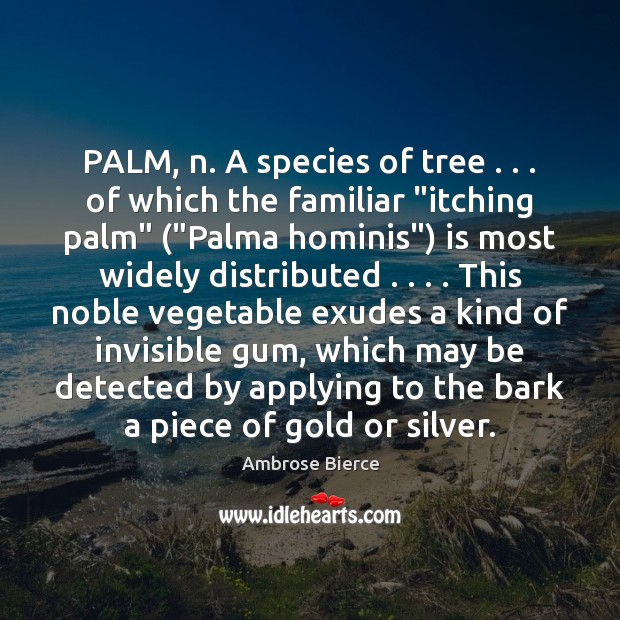 "Image, PALM, n. A species of tree . . . of which the familiar ""itching palm"" ("""