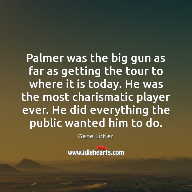 Palmer was the big gun as far as getting the tour to Image