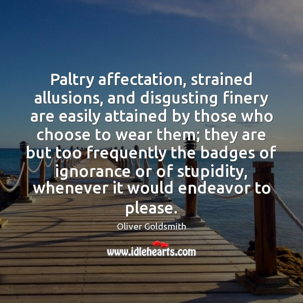 Image, Paltry affectation, strained allusions, and disgusting finery are easily attained by those